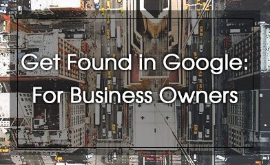 Get Found in Google: For Business Owners