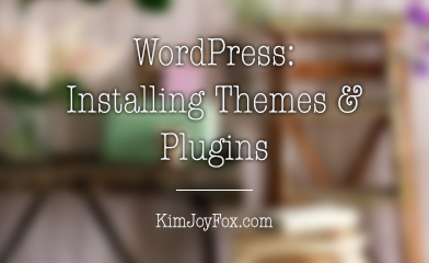 WordPress: Installing Themes & Plugins