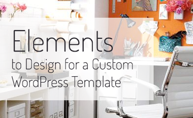 Elements to Design for a Custom WordPress Template