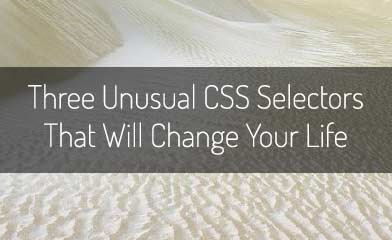 Three Unusual CSS Selectors That Will Change Your Life