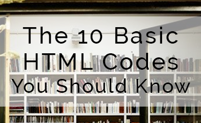 The 10 Basic HTML Codes You Should Know