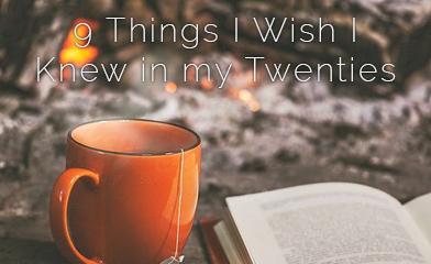 9 Things I wish I knew in my twenties