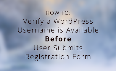 Verify WordPress Username is Available Before User Submits Registration Form
