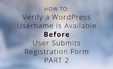 Verify a Wordpress Username is Available Before User Submits Registration Form - Part 2 with PHP