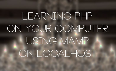 Learning PHP on Your Computer Using MAMP on Localhost