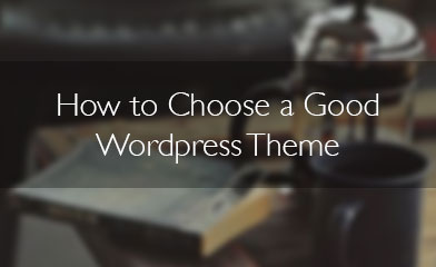 How to Choose a Good Wordpress Theme